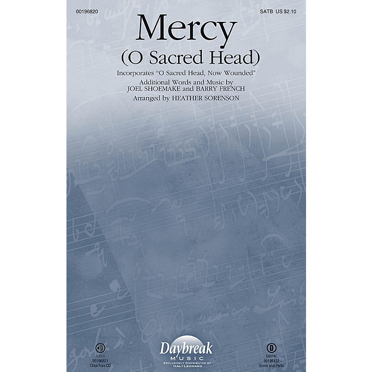Daybreak MusicMercy (O Sacred Head) (with O Sacred Head, Now Wounded) CHOIRTRAX CD Arranged by Heather Sorenson