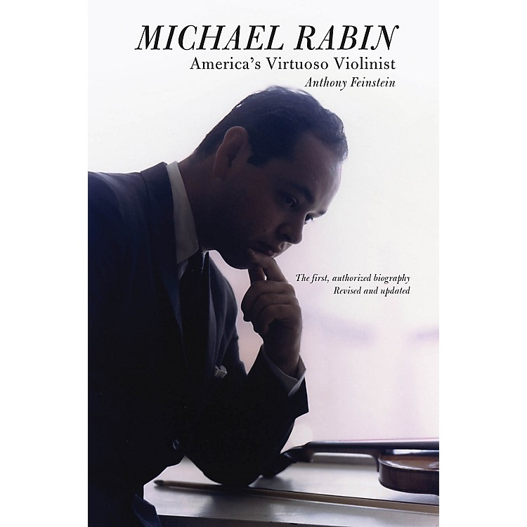 Amadeus PressMichael Rabin - America's Virtuoso Violinist Amadeus Series Softcover Written by Anthony Feinstein