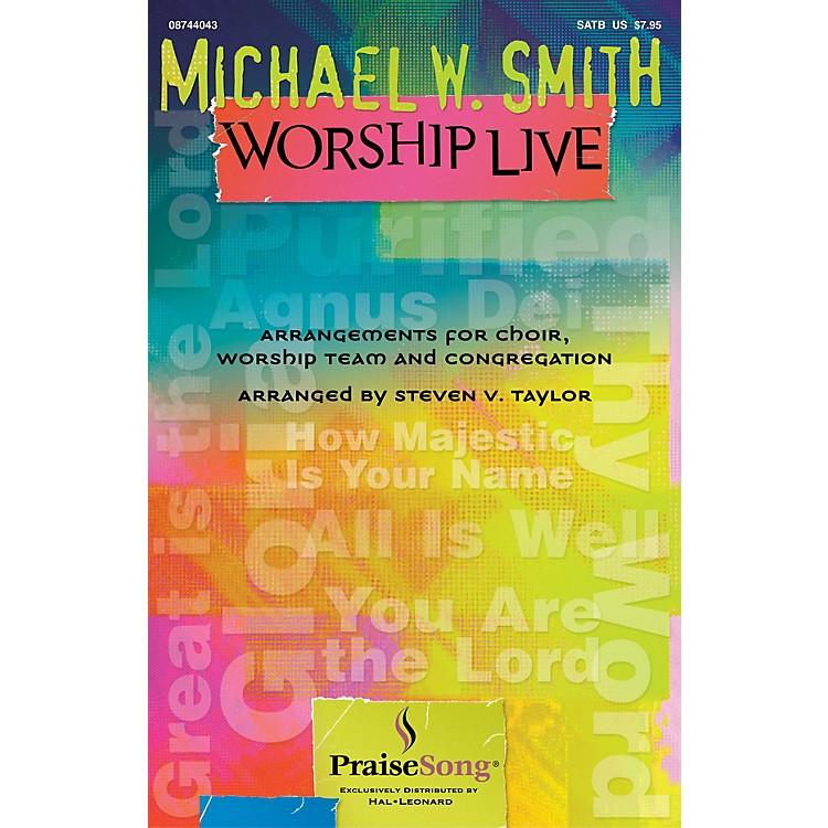 PraiseSongMichael W. Smith Worship Live IPAKCO by Michael W. Smith Arranged by Steven Taylor