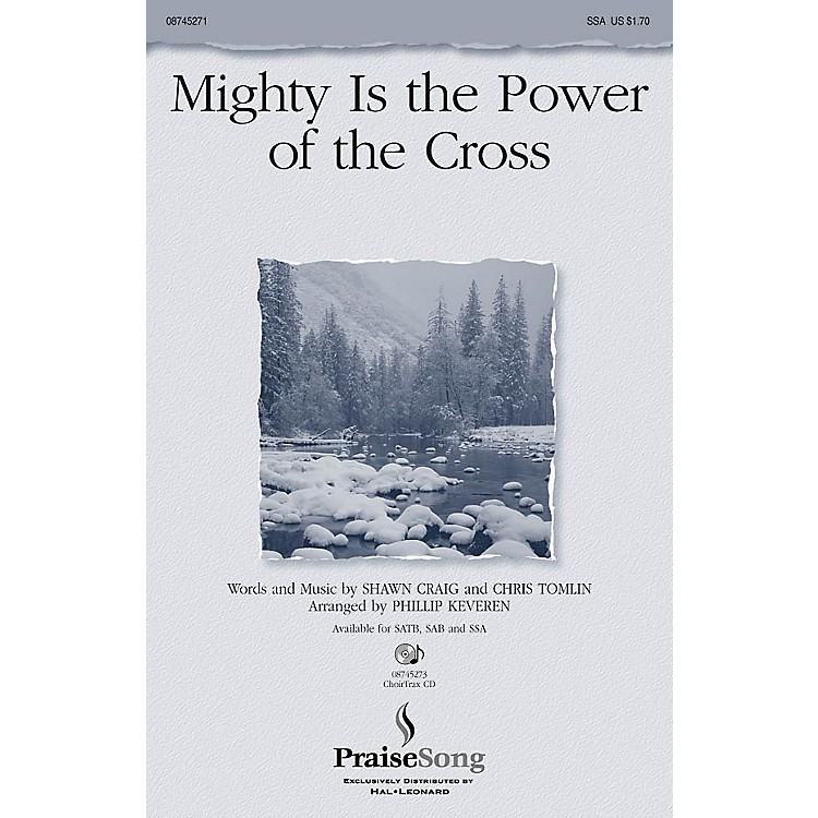 PraiseSongMighty Is the Power of the Cross SSA by Chris Tomlin arranged by Phillip Keveren