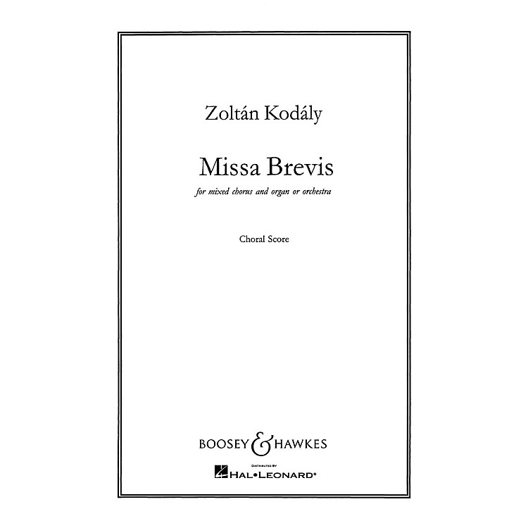 Boosey and HawkesMissa Brevis (for Mixed Chorus and Organ or Orchestra) CHORAL SCORE composed by Zoltán Kodály