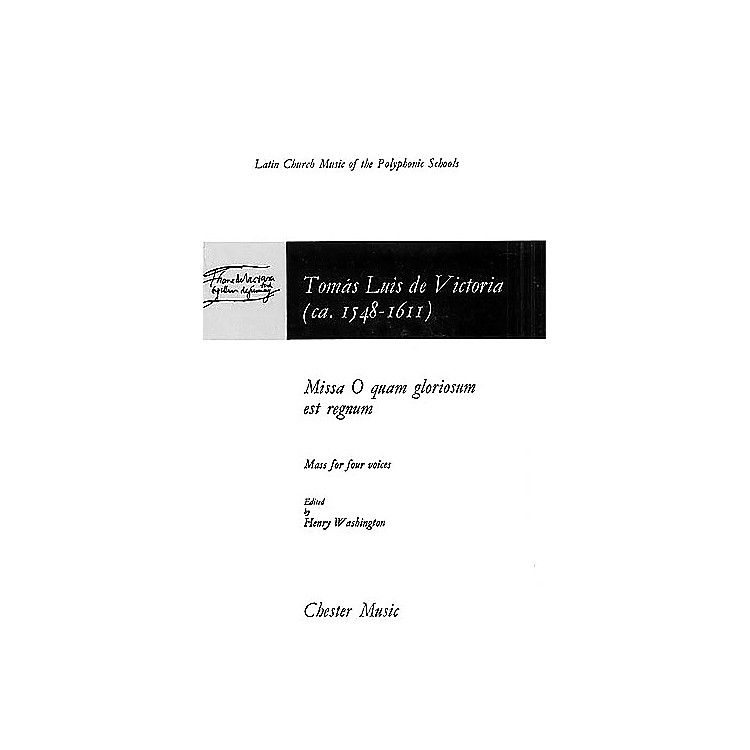 Chester MusicMissa O Quam Gloriosum Est Regnum (Mass for Four Voices) SATB Composed by Tomás Luis de Victoria