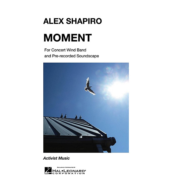 Activist Music Moment Concert Band Level 4 Composed by Alex Shapiro
