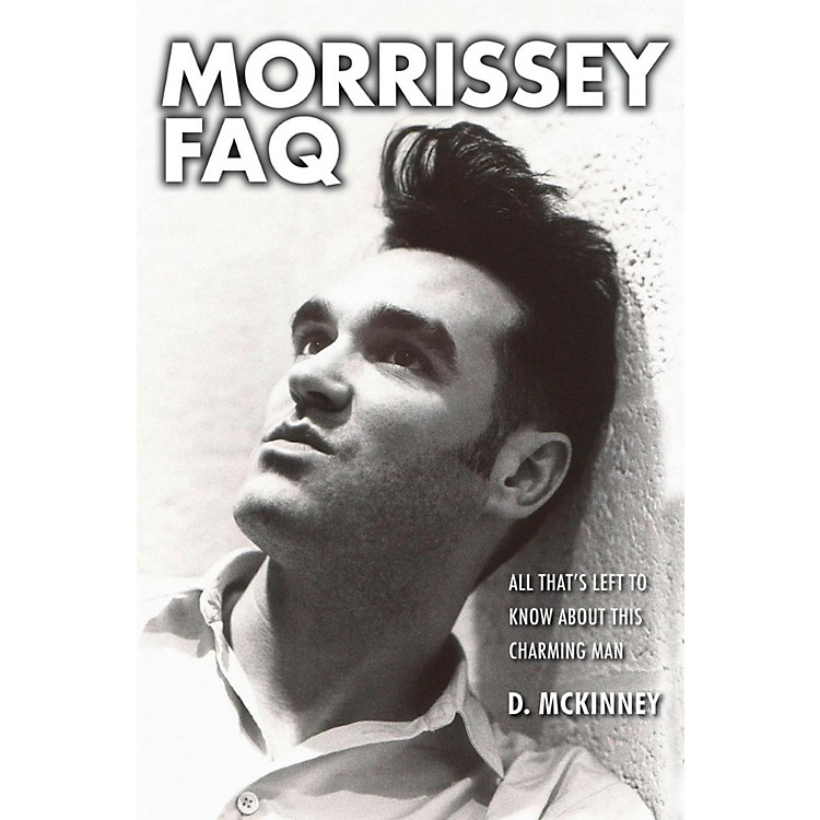 Backbeat Books Morrissey FAQ: All That's Left to Know About This Charming Man