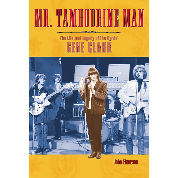 Backbeat BooksMr. Tambourine Man - The Life and Legacy of The Byrds' Gene Clark Book
