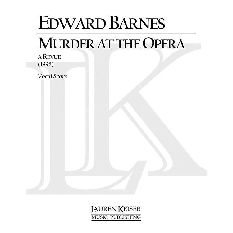 Lauren Keiser Music PublishingMurder at the Opera: A Revue (Chamber Opera Vocal Score) LKM Music Series  by Edward Barnes
