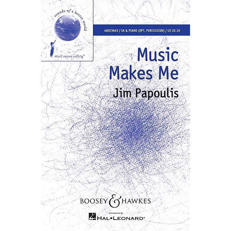 Boosey and HawkesMusic Makes Me (Sounds of a Better World) SA composed by Jim Papoulis