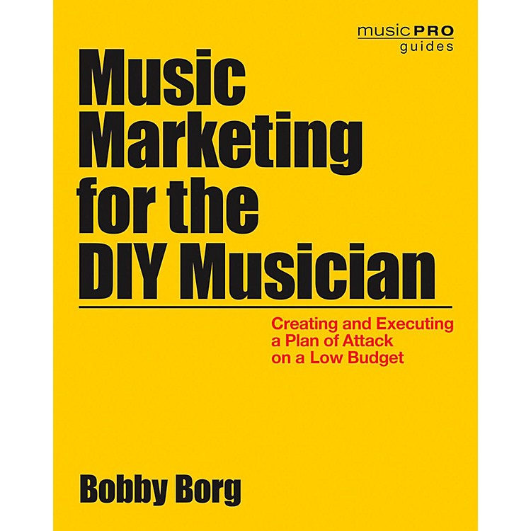 Hal LeonardMusic Marketing For The DIY Musician: Creating and Executing a Plan on a Low Budget