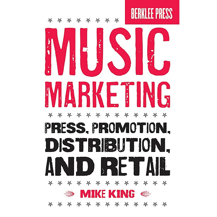 Berklee PressMusic Marketing (Press, Promotion, Distribution, and Retail) Berklee Press Series Softcover by Mike King