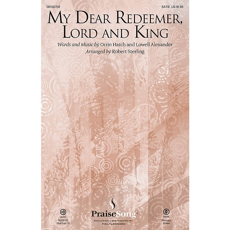PraiseSongMy Dear Redeemer, Lord and King SATB arranged by Robert Sterling