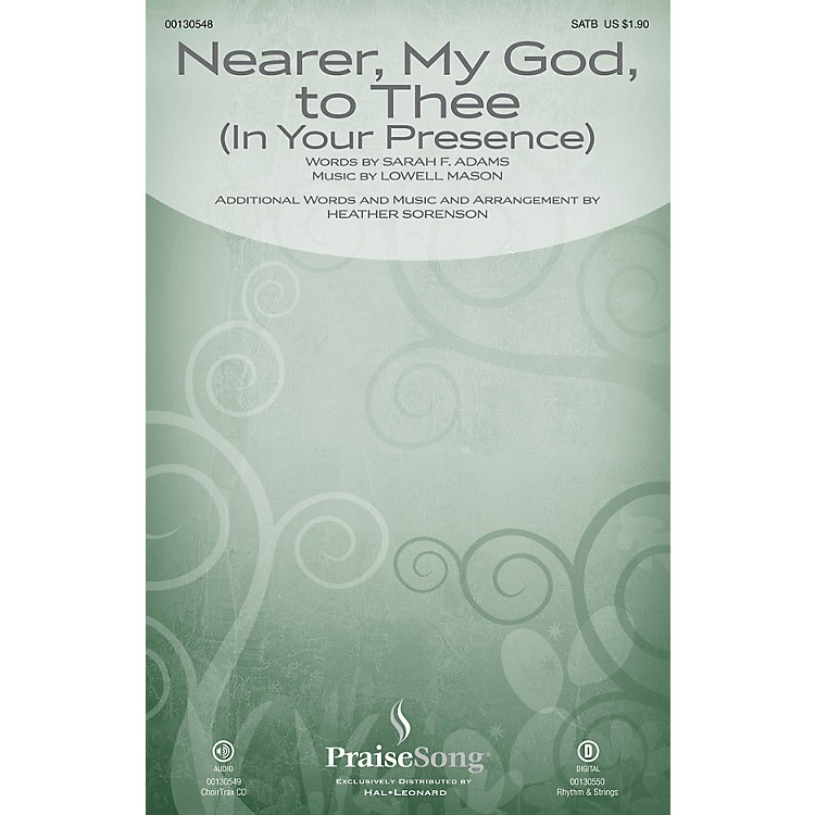 PraiseSongNearer, My God, to Thee (In Your Presence) CHOIRTRAX CD Arranged by Heather Sorenson