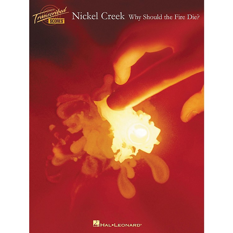 Hal LeonardNickel Creek Why Should the Fire Die? Transcribed Score