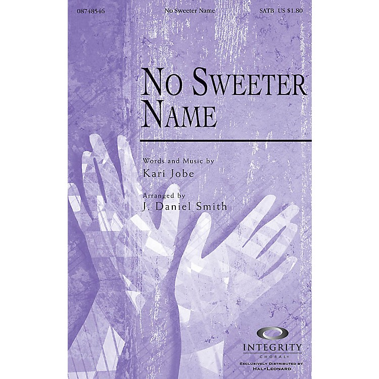 Integrity ChoralNo Sweeter Name SATB Arranged by J. Daniel Smith