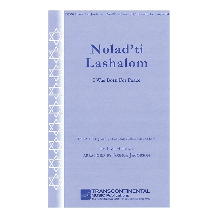 Transcontinental Music Nolad'ti Lashalom (I Was Born for Peace) SA arranged by Joshua Jacobson