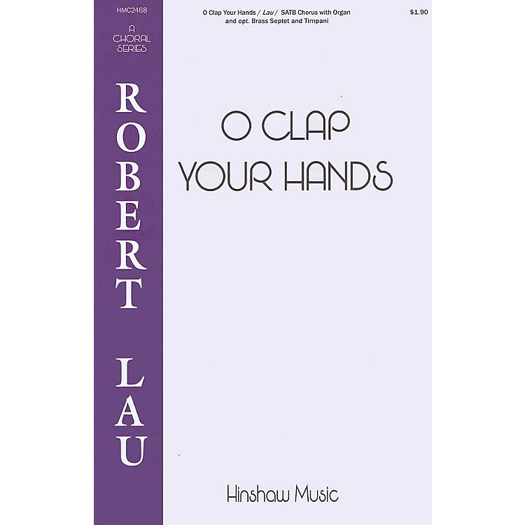 Hinshaw Music O Clap Your Hands SATB composed by Robert Lau