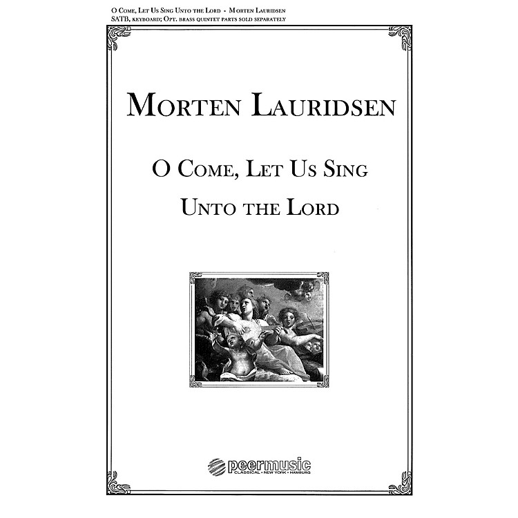 Peer MusicO Come, Let Us Sing unto the Lord (from Two Anthems SATB and Organ) Composed by Morten Lauridsen