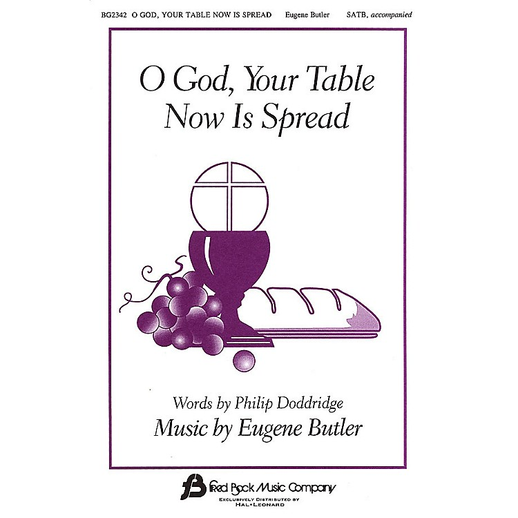 Fred Bock MusicO God, Your Table Now Is Spread SATB composed by Eugene Butler