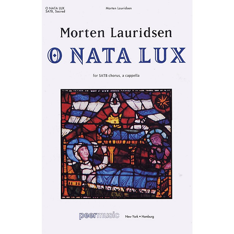 Peer MusicO Nata Lux (from Lux Aeterna) SATB a cappella Composed by Morten Lauridsen