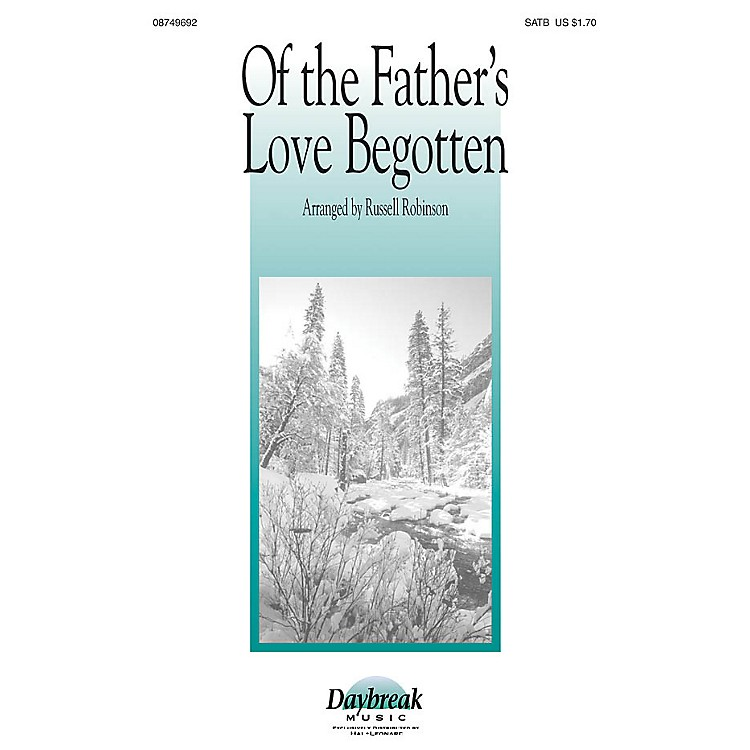 Daybreak Music Of the Father's Love Begotten SATB arranged by Russell Robinson