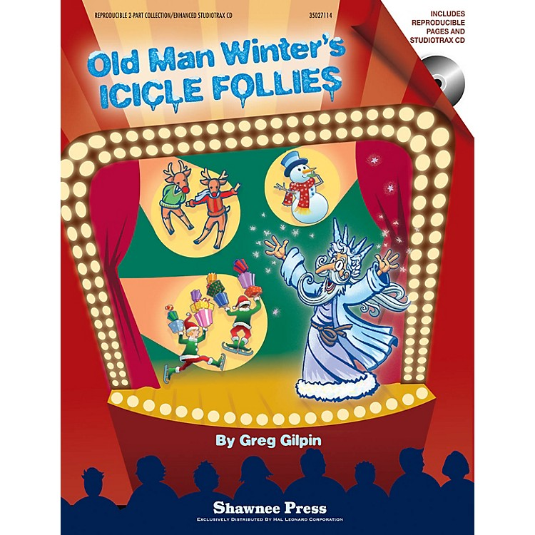 Shawnee PressOld Man Winter's Icicle Follies (A Mini-Musical for the Holidays) CLASSRM KIT Composed by Greg Gilpin