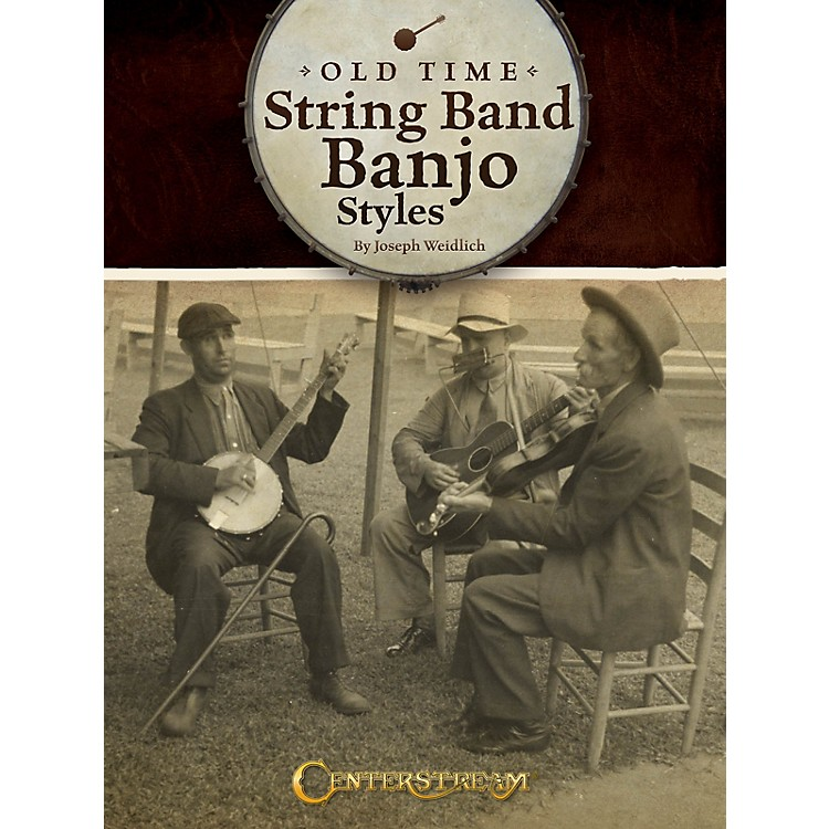 Centerstream PublishingOld Time String Band Banjo Styles Banjo Series Softcover Written by Joseph Weidlich