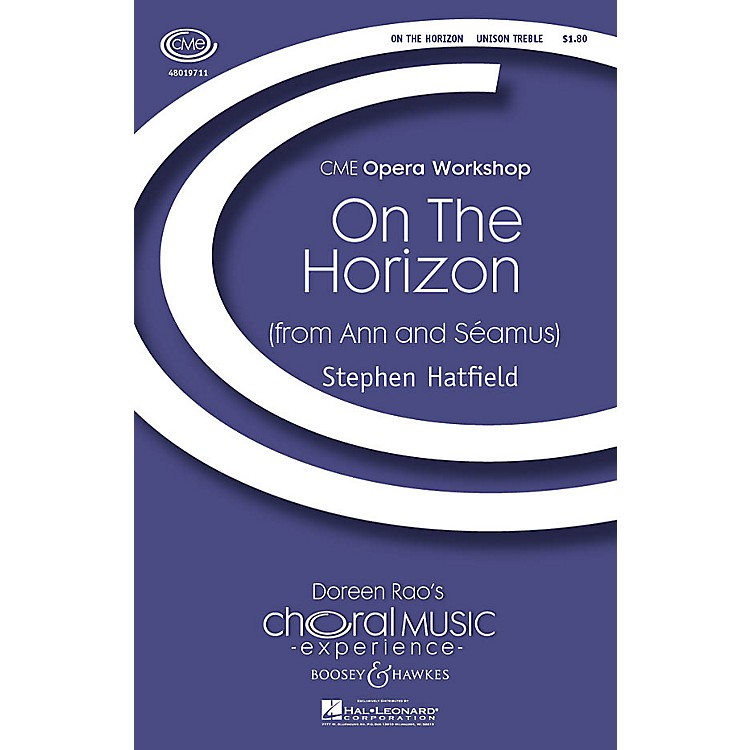 Boosey and HawkesOn the Horizon (from Ann and Seamus) CME Opera Workshop Unison Treble composed by Stephen Hatfield