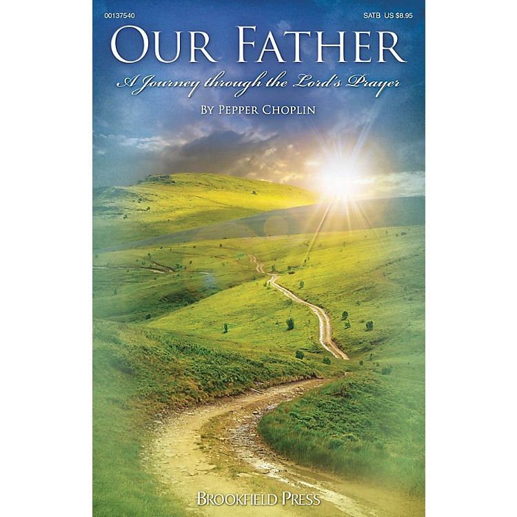 BrookfieldOur Father (A Journey Through the Lord's Prayer) SATB composed by Pepper Choplin