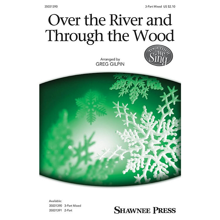Shawnee PressOver the River and Through the Wood 3-Part Mixed arranged by Greg Gilpin