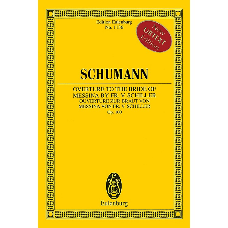 EulenburgOverture to the Bride of Messina by Fr. V. Schiller, Op. 100 Orchestra by Schumann Edited by Armin Koch