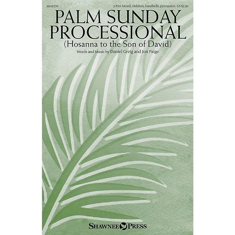 Shawnee PressPalm Sunday Processional (Hosanna to the Son of David) 2-PART MIXED/HANDBELLS/PERC by Daniel Greig