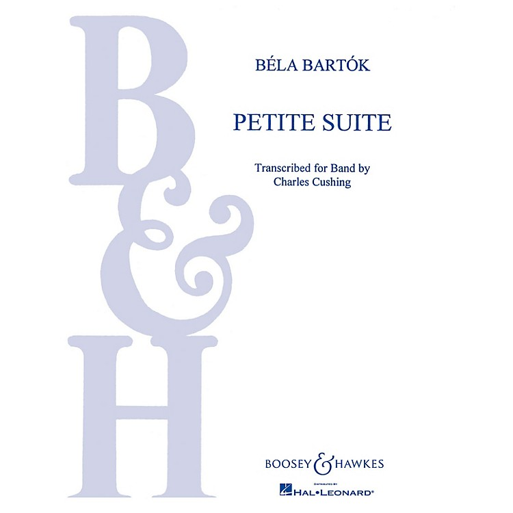 Boosey and HawkesPetite Suite Concert Band Composed by Béla Bartók Arranged by Charles Cushing