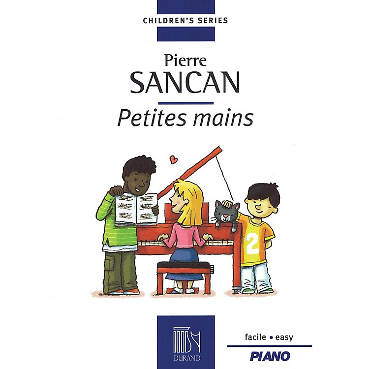 Editions Durand Petites mains (for Easy Piano) Editions Durand Series Softcover by Pierre Sancan (Easy)