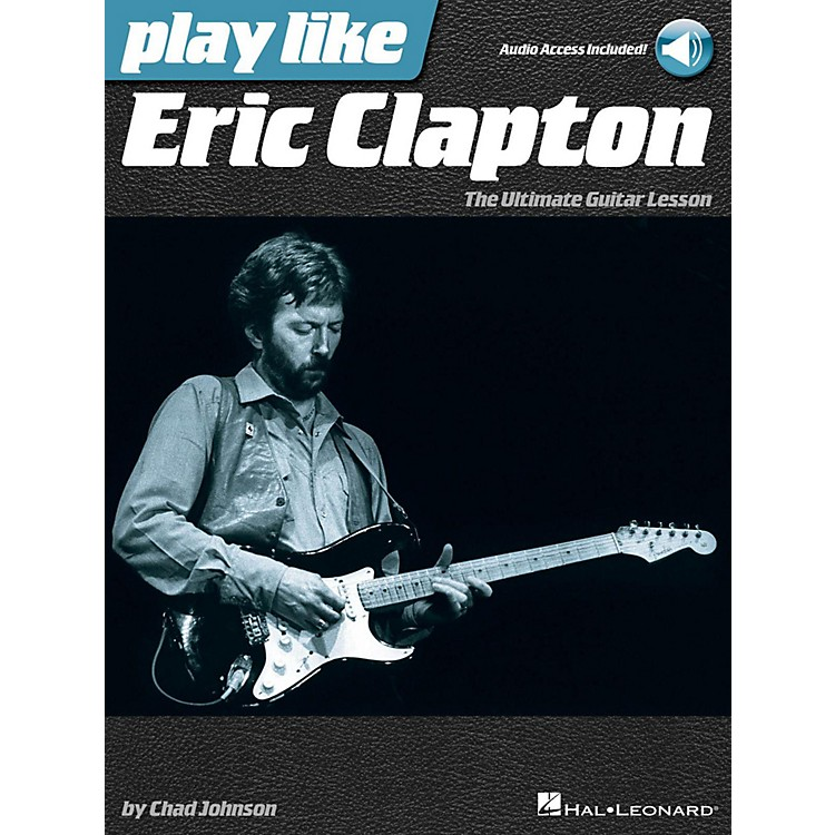 Hal Leonard Play Like Eric Clapton - The Ultimate Guitar Lesson Book with Online Audio Tracks