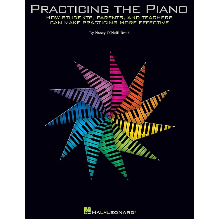Hal Leonard Practicing The Piano: How Students, Parents, and Teachers Can Make Practicing More Effective