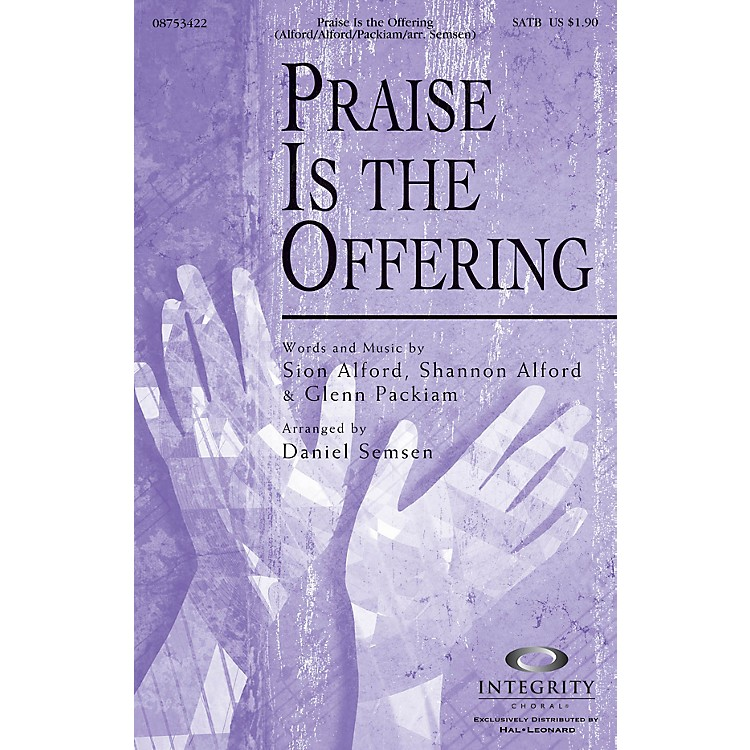 Integrity Choral Praise Is the Offering SATB Arranged by Daniel Semsen