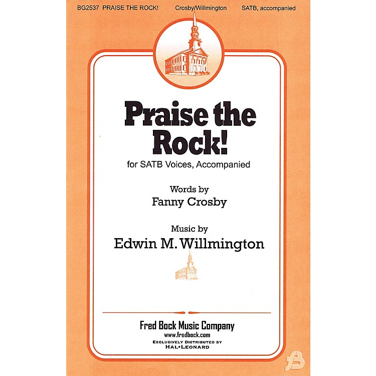 Fred Bock MusicPraise the Rock! SATB composed by Fanny J. Crosby