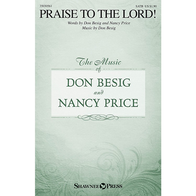 Shawnee PressPraise to the Lord! SATB composed by Don Besig