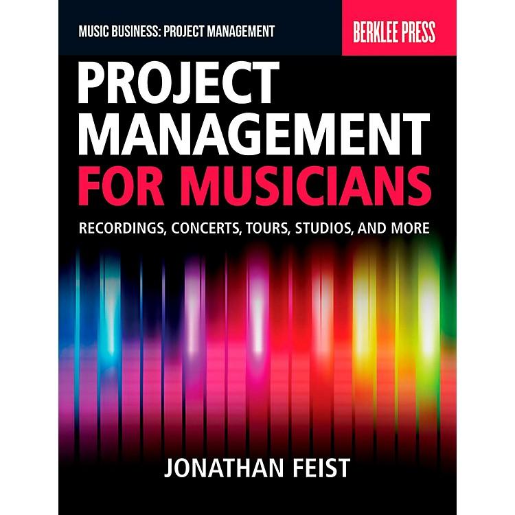 Berklee PressProject Management For Musicians - Recordings, Concerts, Tours, Studios & More