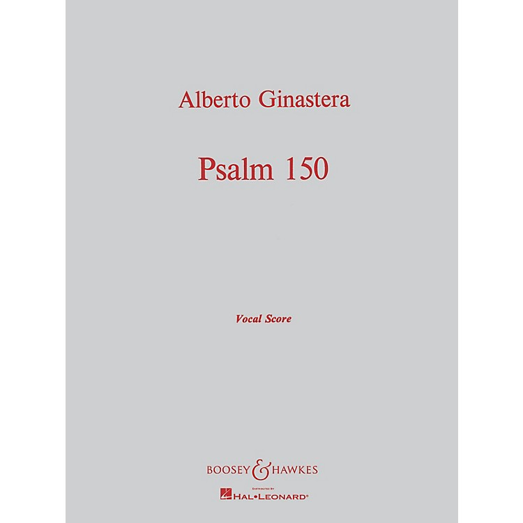 Boosey and Hawkes Psalm 150, Op. 5 (for Chorus and Orchestra) Vocal Score composed by Alberto E. Ginastera