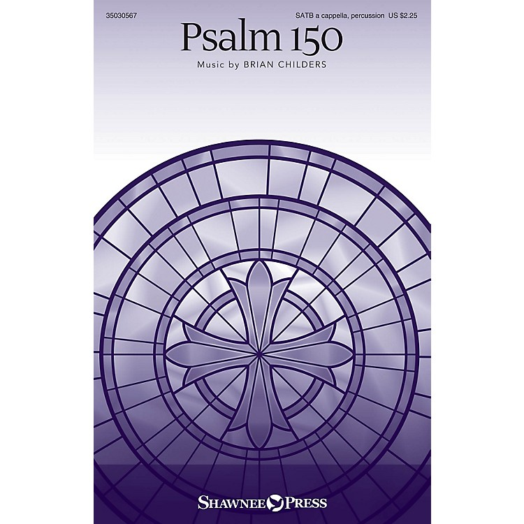 Shawnee PressPsalm 150 SATB DV A Cappella composed by Brian Childers