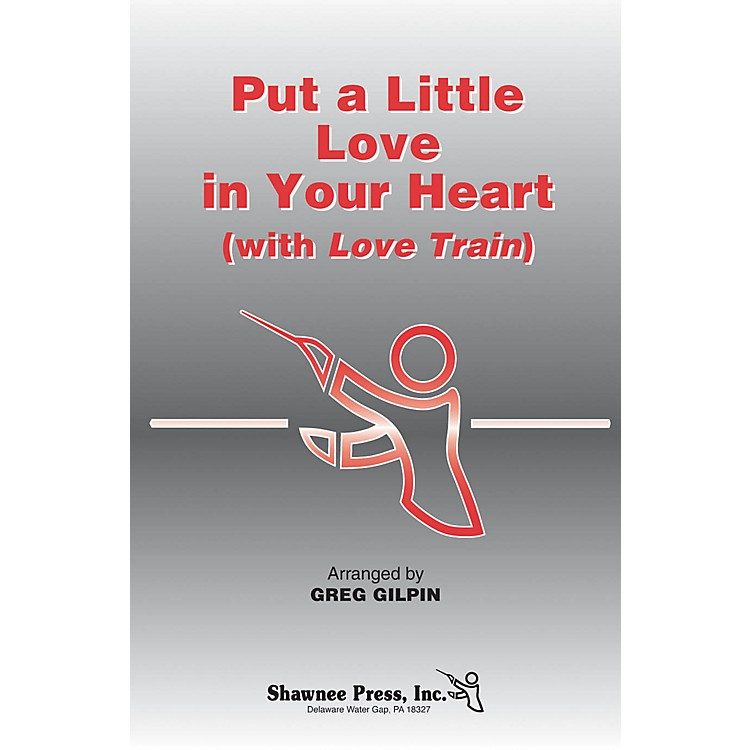 Shawnee PressPut a Little Love in Your Heart (with Love Train) 2-Part Arranged by Greg Gilpin