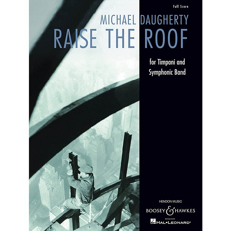 Boosey and Hawkes Raise the Roof (for Timpani and Symphonic Band Full Score) Concert Band Composed by Michael Daugherty