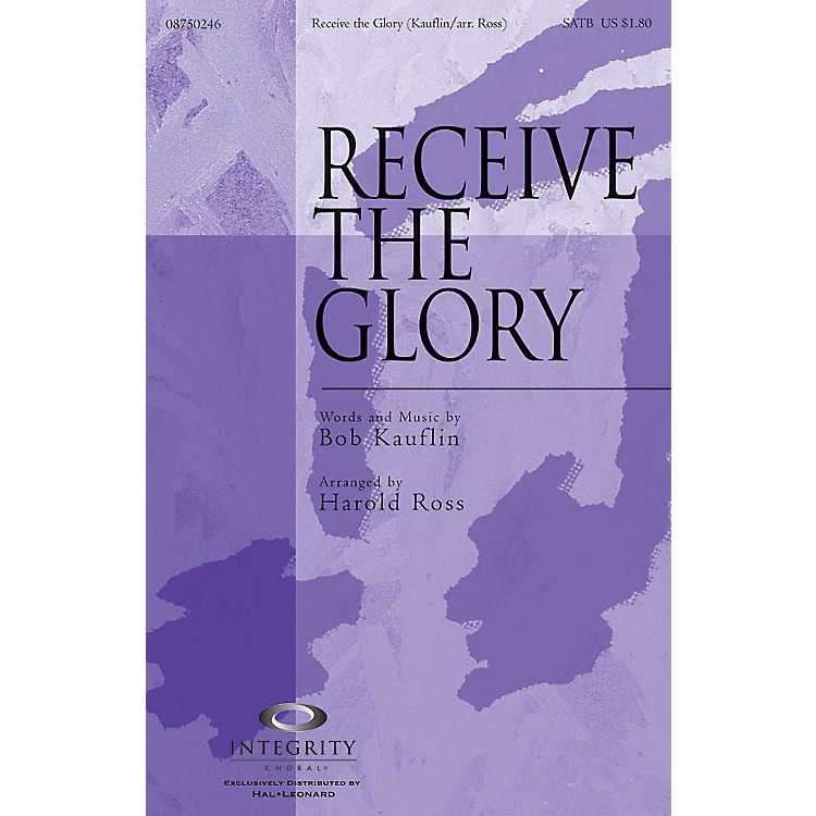 Integrity ChoralReceive the Glory SATB Arranged by Harold Ross