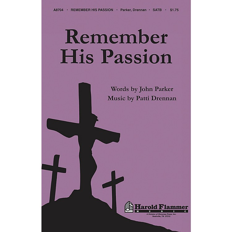 Shawnee PressRemember His Passion SATB composed by John Parker