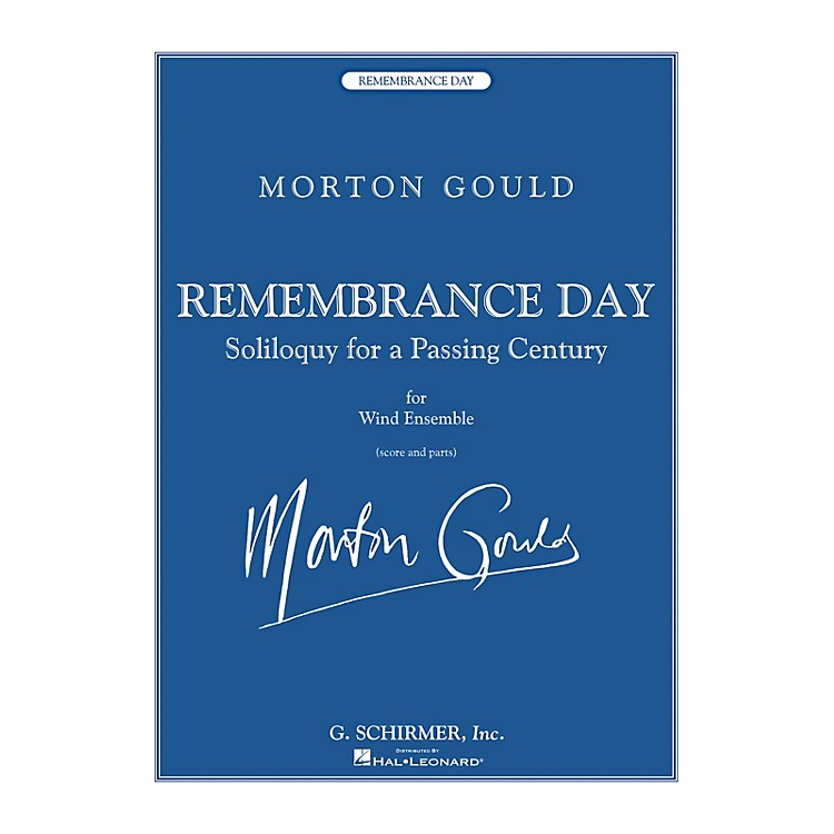 G. SchirmerRemembrance Day (Soliloquy for a Passing Century for Wind Ensemble) Concert Band Level 5 by Morton Gould
