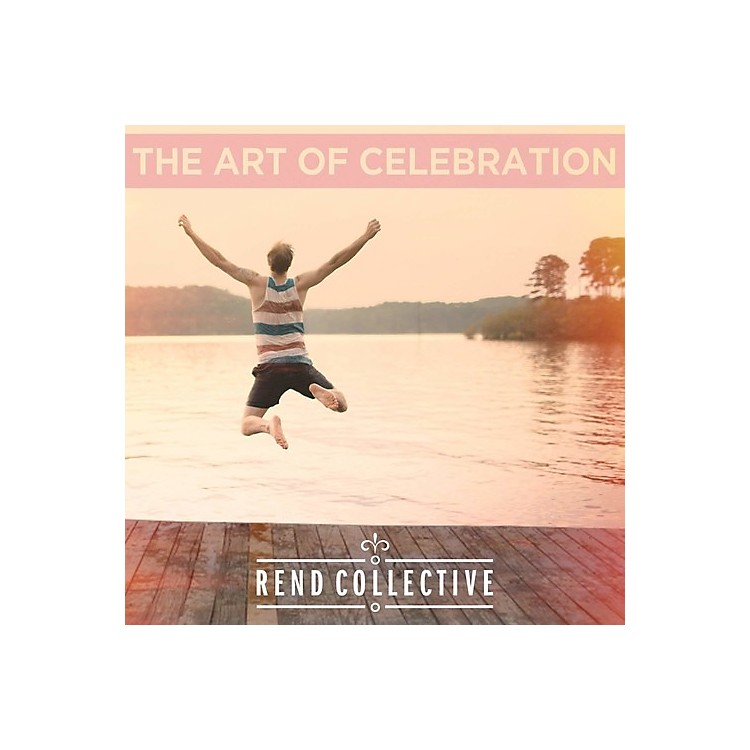 AllianceRend Collective - The Art Of Celebration