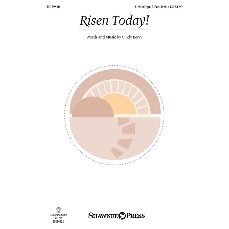 Shawnee PressRisen Today! Unison/2-Part Treble composed by Cindy Berry