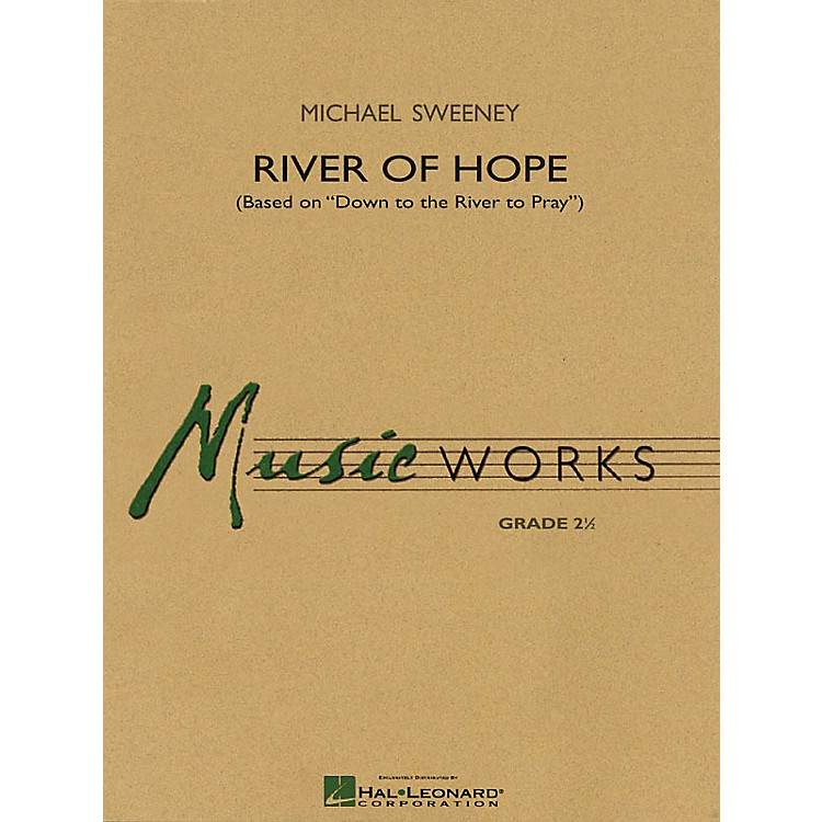Hal LeonardRiver of Hope (Based on Down to the River to Pray) Concert Band Level 2.5 Composed by Michael Sweeney