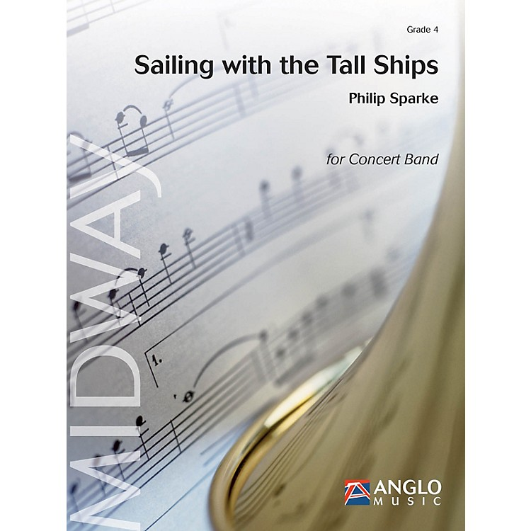Anglo Music Sailing with the Tall Ships Concert Band Level 5 Composed by Philip Sparke
