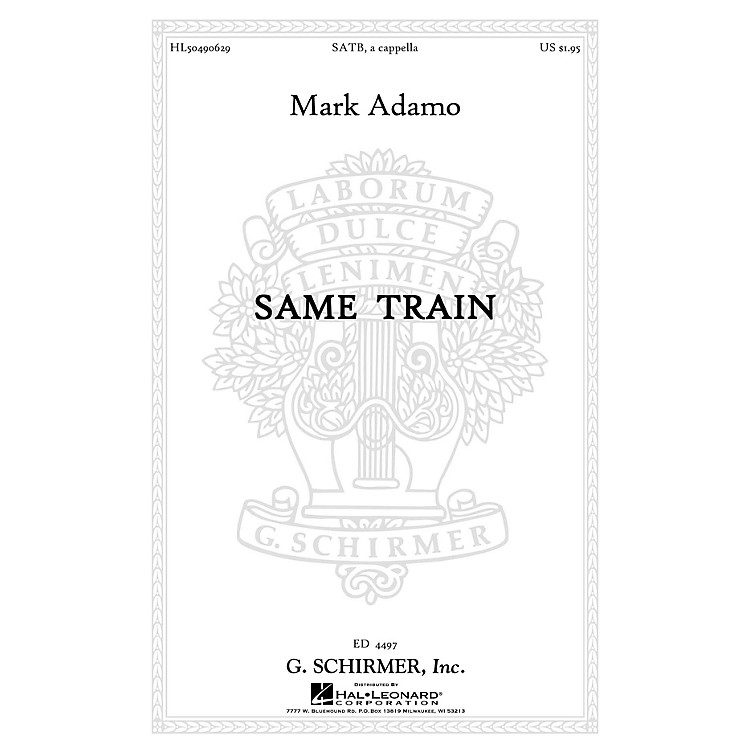 G. SchirmerSame Train SATB a cappella composed by Mark Adamo